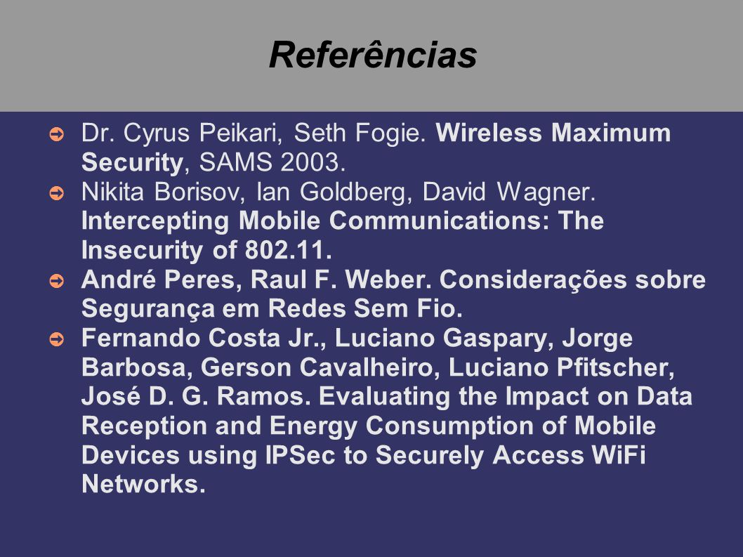 Referências Dr.Cyrus Peikari, Seth Fogie. Wireless Maximum Security, SAMS 2003.