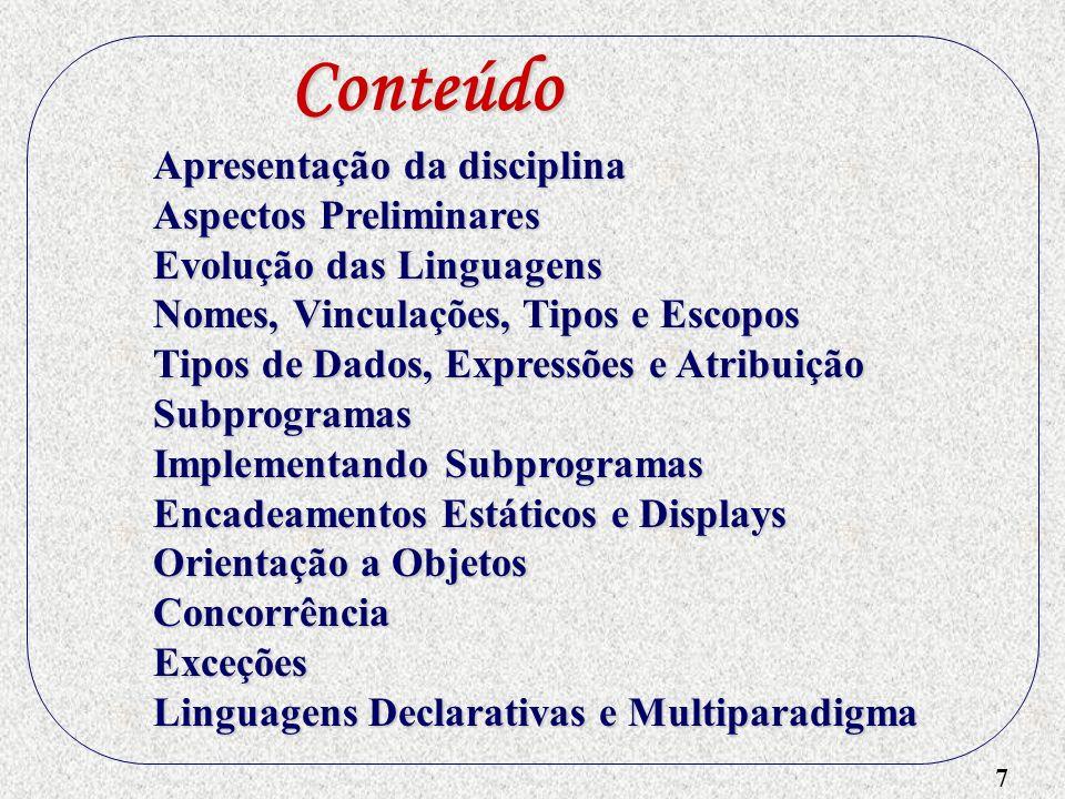 7 Apresentação da disciplina Aspectos Preliminares Evolução das Linguagens Nomes, Vinculações, Tipos e Escopos Tipos de Dados, Expressões e Atribuição