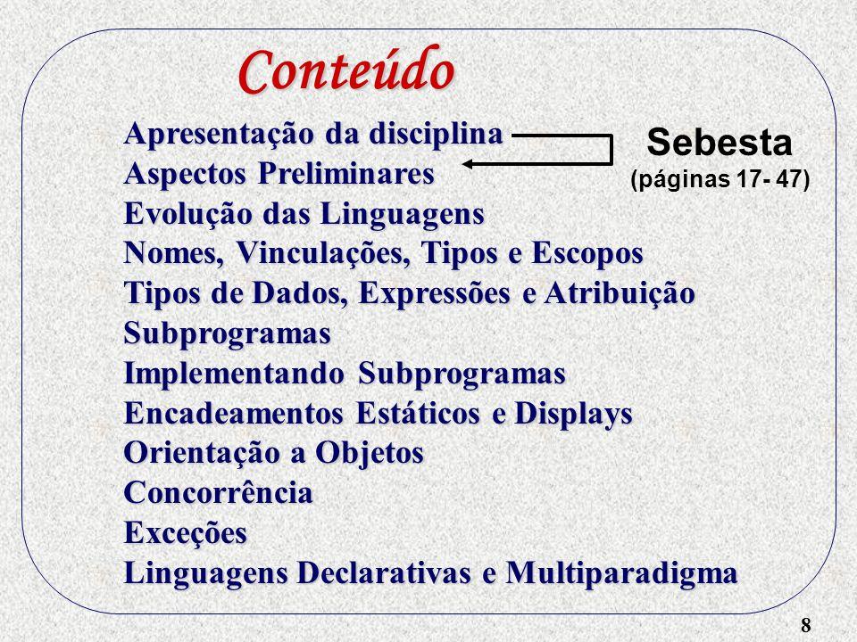 8 Sebesta (páginas 17- 47) Apresentação da disciplina Aspectos Preliminares Evolução das Linguagens Nomes, Vinculações, Tipos e Escopos Tipos de Dados