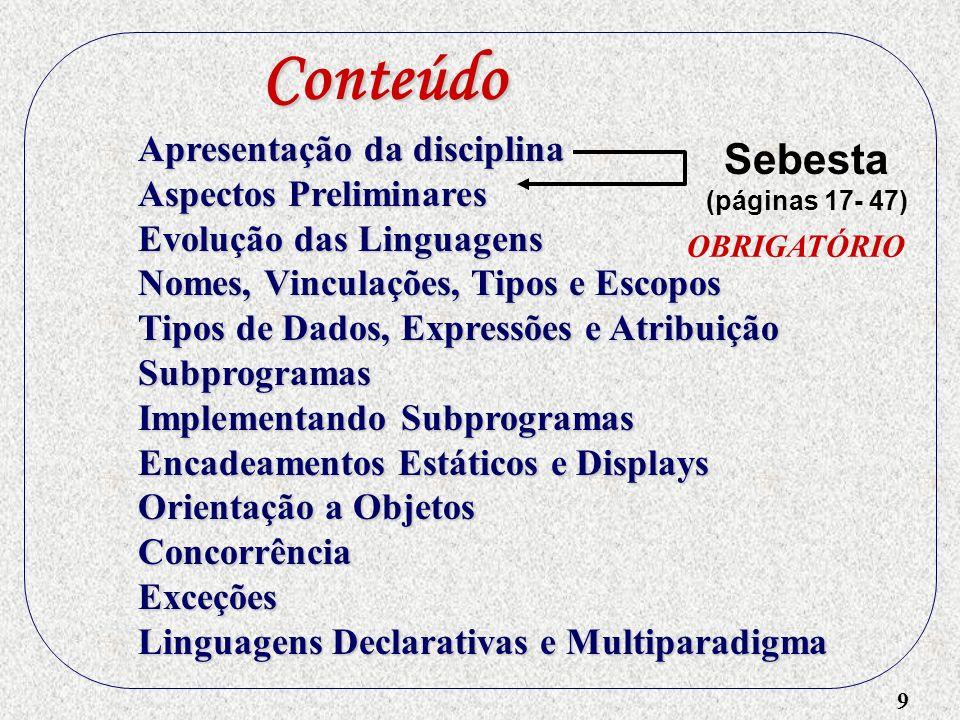 9 OBRIGATÓRIO Apresentação da disciplina Aspectos Preliminares Evolução das Linguagens Nomes, Vinculações, Tipos e Escopos Tipos de Dados, Expressões