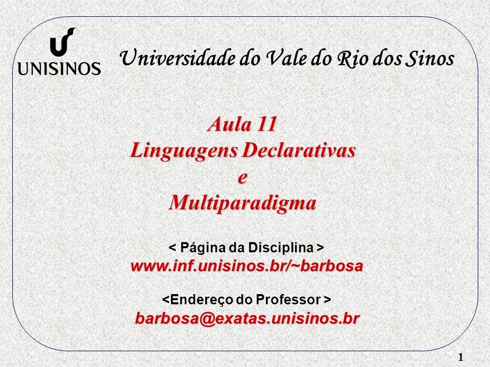 1 Aula 11 Linguagens Declarativas eMultiparadigma Universidade do Vale do Rio dos Sinos www.inf.unisinos.br/~barbosa barbosa@exatas.unisinos.br