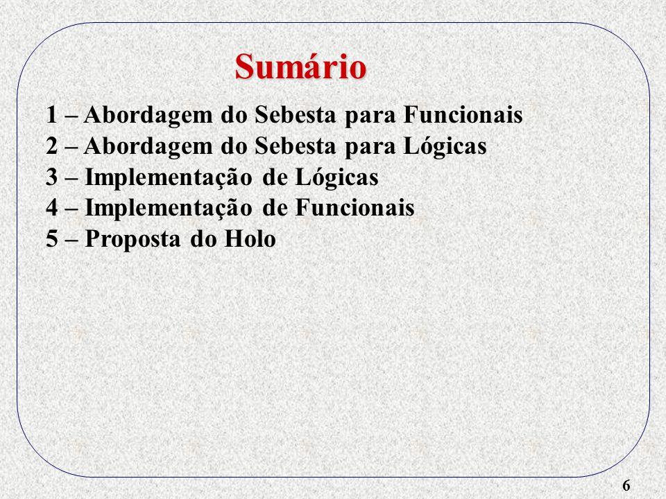 6 1 – Abordagem do Sebesta para Funcionais 2 – Abordagem do Sebesta para Lógicas 3 – Implementação de Lógicas 4 – Implementação de Funcionais 5 – Prop