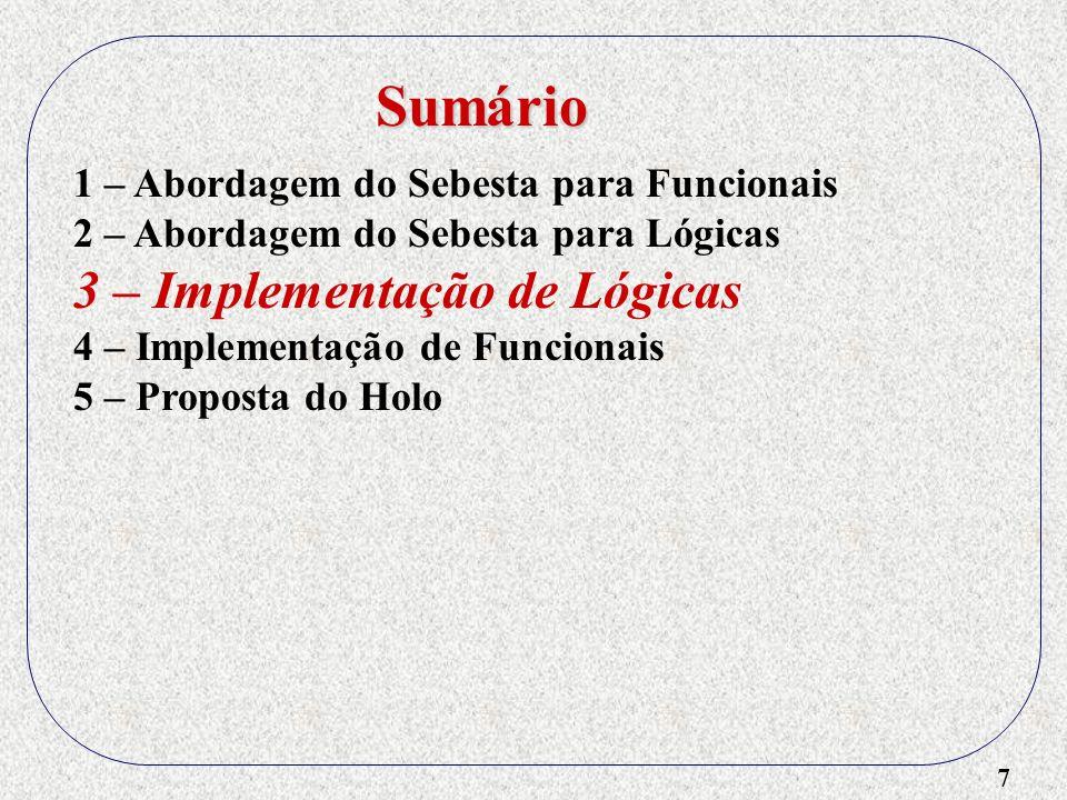 7 1 – Abordagem do Sebesta para Funcionais 2 – Abordagem do Sebesta para Lógicas 3 – Implementação de Lógicas 4 – Implementação de Funcionais 5 – Prop