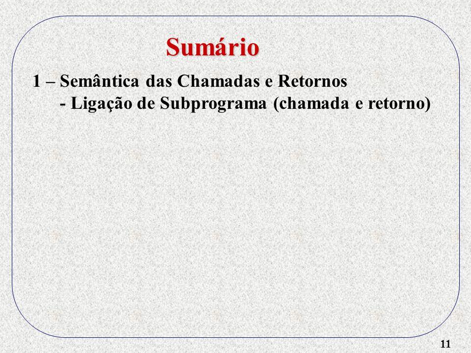 11 1 – Semântica das Chamadas e Retornos - Ligação de Subprograma (chamada e retorno) Sumário