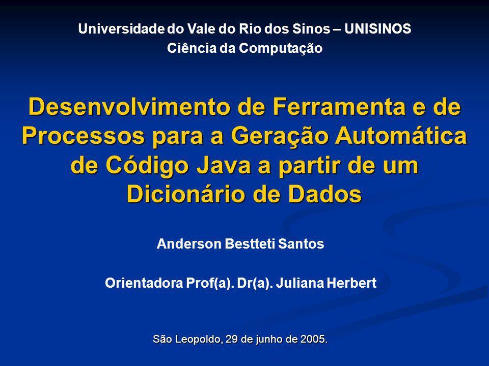 Desenvolvimento de Ferramenta e de Processos para a Geração Automática de Código Java a partir de um Dicionário de Dados Anderson Bestteti Santos Orie