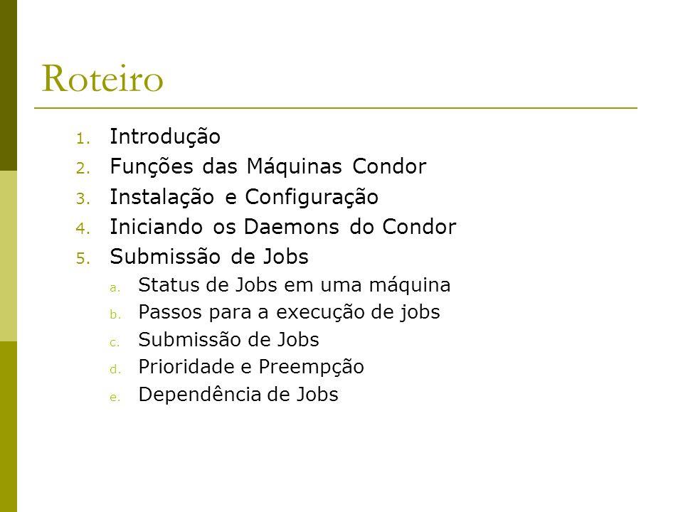 Roteiro 1.Introdução 2. Funções das Máquinas Condor 3.