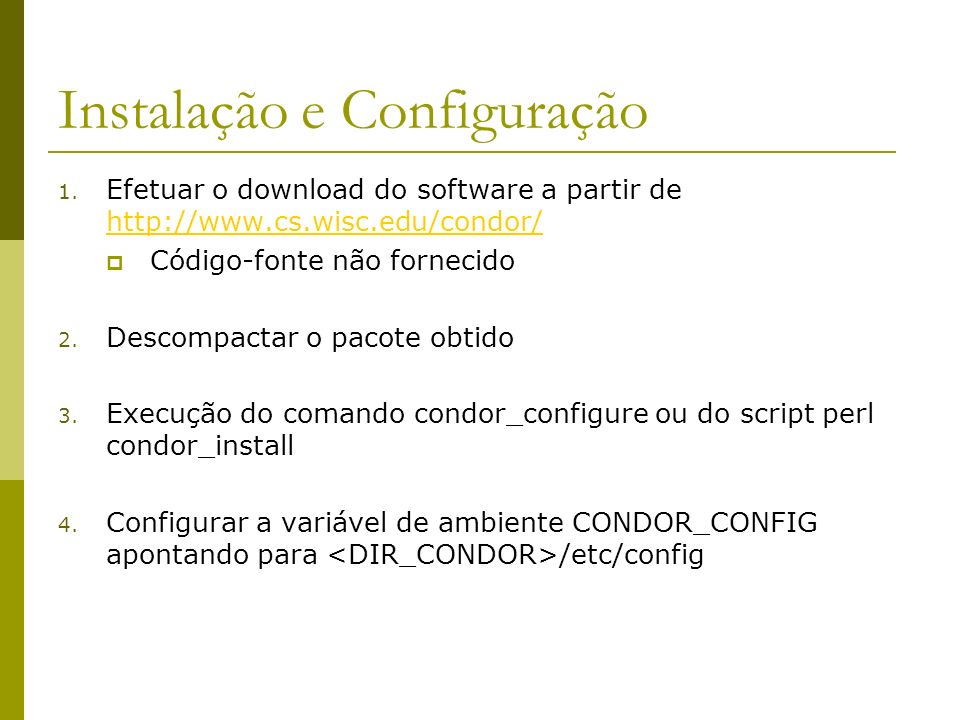 Dependência de Jobs # Arquivo diamond.dag Job A A.condor Job B B.condor Job C C.condor Job D D.condor Script PRE A top_pre.csh Script PRE B mid_pre.perl $JOB Script POST B mid_post.perl $JOB $RETURN Script PRE C mid_pre.perl $JOB Script POST C mid_post.perl $JOB $RETURN Script PRE D bot_pre.csh PARENT A CHILD B C PARENT B C CHILD D Retry C 3