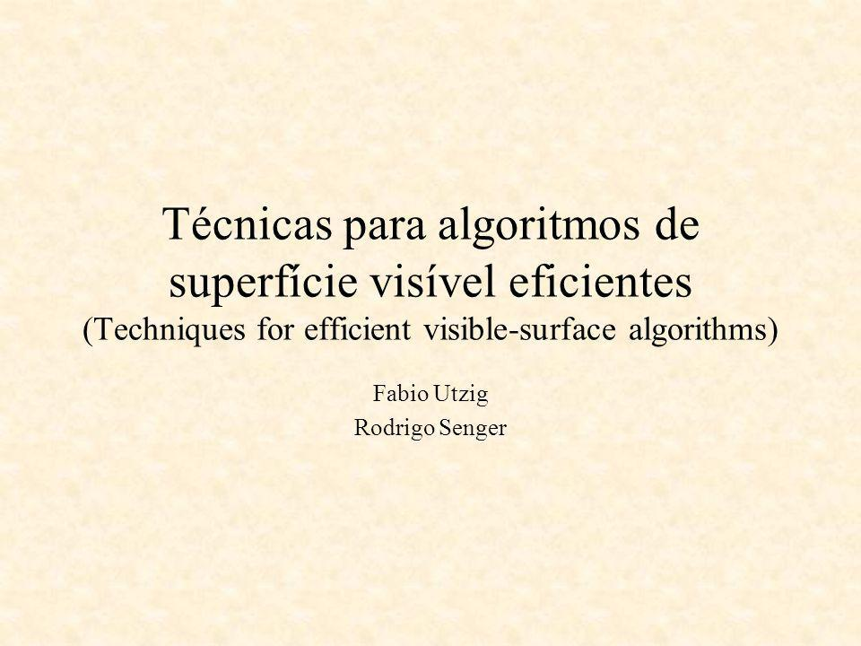 Técnicas para algoritmos de superfície visível eficientes (Techniques for efficient visible-surface algorithms) Fabio Utzig Rodrigo Senger