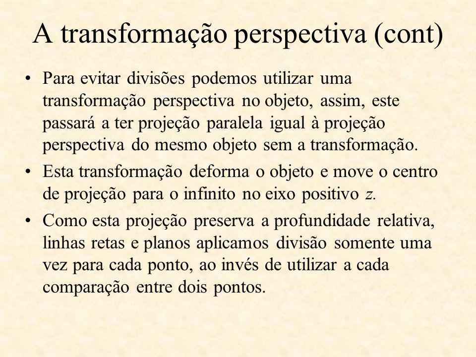 Para evitar divisões podemos utilizar uma transformação perspectiva no objeto, assim, este passará a ter projeção paralela igual à projeção perspectiv