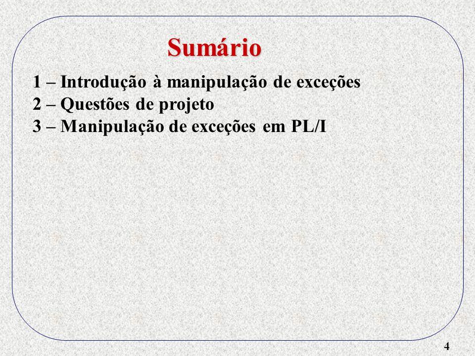 5 1 – Introdução à manipulação de exceções 2 – Questões de projeto 3 – Manipulação de exceções em PL/I 4 – Manipulação de exceções em Ada Sumário