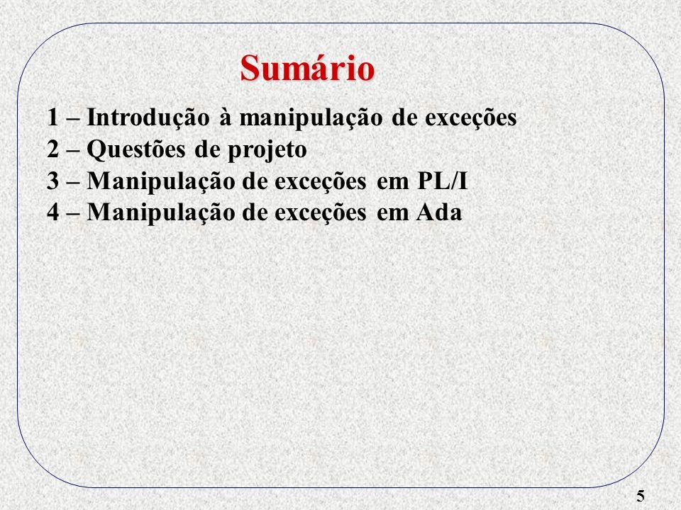 6 1 – Introdução à manipulação de exceções 2 – Questões de projeto 3 – Manipulação de exceções em PL/I 4 – Manipulação de exceções em Ada 5 – Manipulação de exceções em C++ Sumário