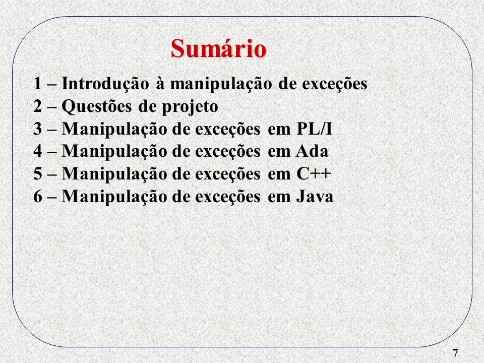 8 1 – Introdução à manipulação de exceções 2 – Questões de projeto 3 – Manipulação de exceções em PL/I 4 – Manipulação de exceções em Ada 5 – Manipulação de exceções em C++ 6 – Manipulação de exceções em Java 7 – Exceções em Mobilidade: Holo Sumário
