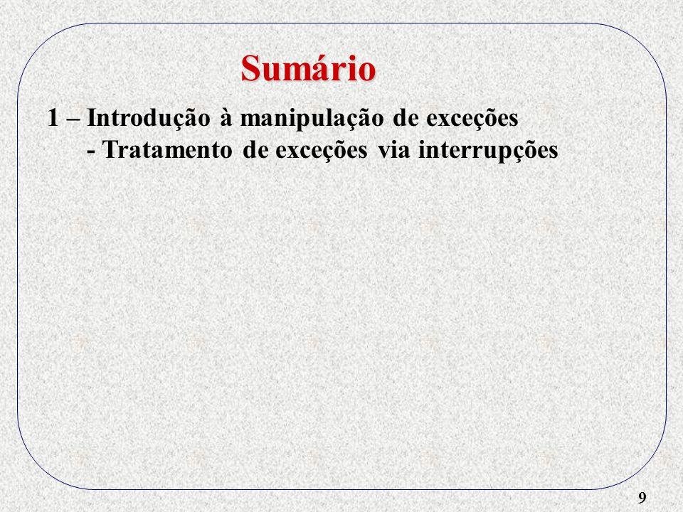 10 1 – Introdução à manipulação de exceções - Tratamento de exceções via interrupções - Entrada/saída - READ do Pascal - Diretiva de compilação {$I} do Pascal Sumário