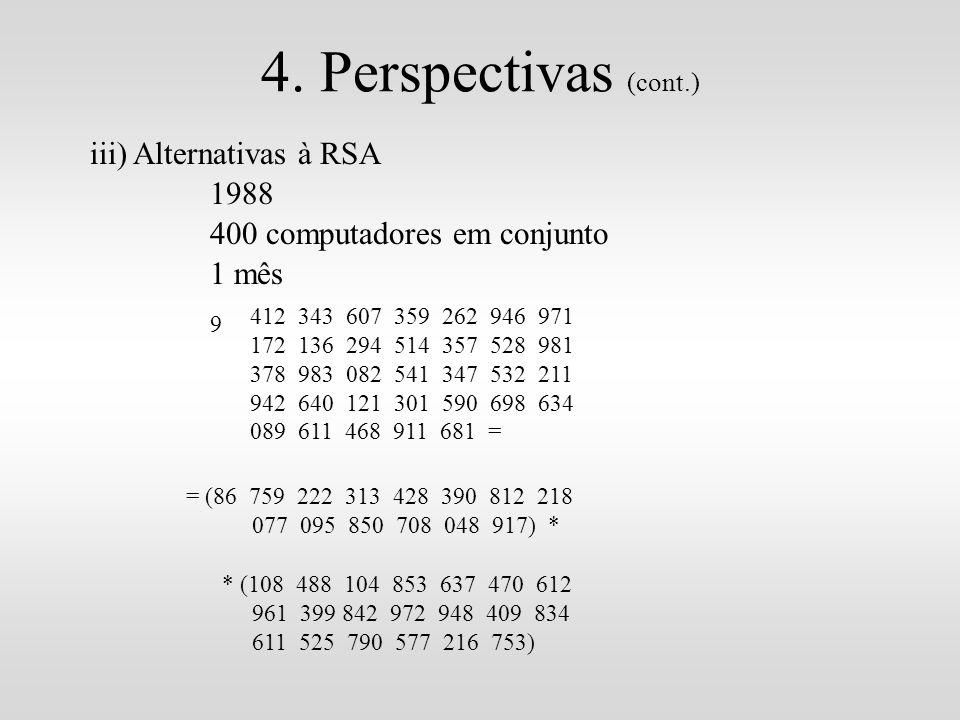 4. Perspectivas (cont.) iii) Alternativas à RSA 1988 400 computadores em conjunto 1 mês 9 412 343 607 359 262 946 971 172 136 294 514 357 528 981 378