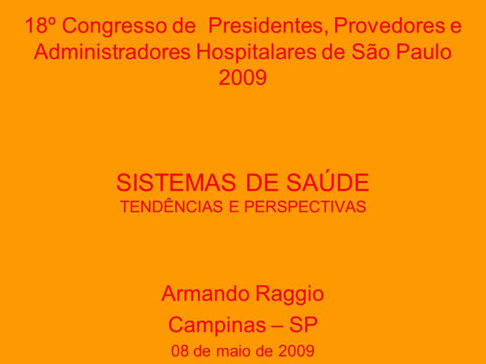 18º Congresso de Presidentes, Provedores e Administradores Hospitalares de São Paulo 2009 SISTEMAS DE SAÚDE TENDÊNCIAS E PERSPECTIVAS Armando Raggio Campinas – SP 08 de maio de 2009