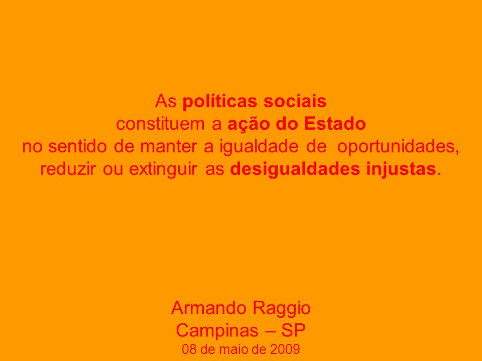 As políticas sociais constituem a ação do Estado no sentido de manter a igualdade de oportunidades, reduzir ou extinguir as desigualdades injustas.