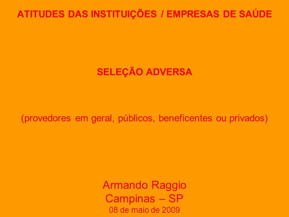 ATITUDES DAS PESSOAS COM AS INSTITUIÇÕES DE SAÚDE ABUSO MORAL (moral hazard) (usuários de planos públicos ou privados) Armando Raggio Campinas – SP 08 de maio de 2009