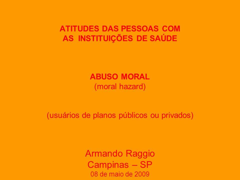 ATITUDES DOS PROFISSIONAIS AO ATENDER AS PESSOAS PAPEL DE AGENTE OU AGÊNCIA (administradores, profissionais, políticos e benfeitores em geral) Armando Raggio Campinas – SP 08 de maio de 2009