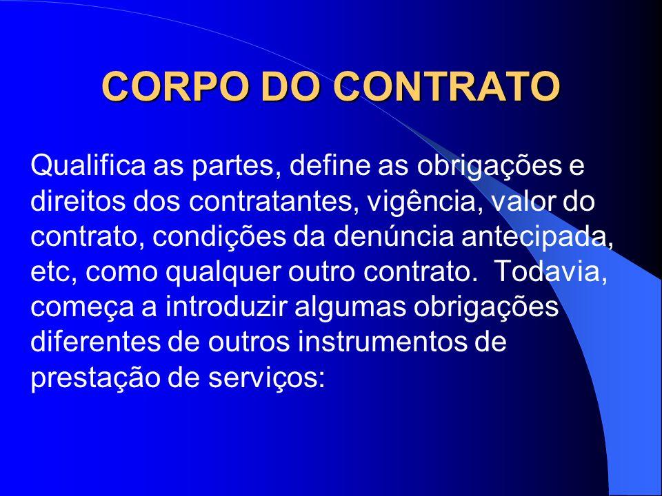 CORPO DO CONTRATO Qualifica as partes, define as obrigações e direitos dos contratantes, vigência, valor do contrato, condições da denúncia antecipada