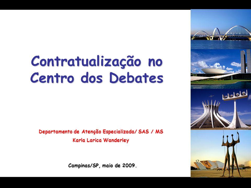 Contratualização no Centro dos Debates Departamento de Atenção Especializada/ SAS / MS Karla Larica Wanderley Campinas/SP, maio de 2009.