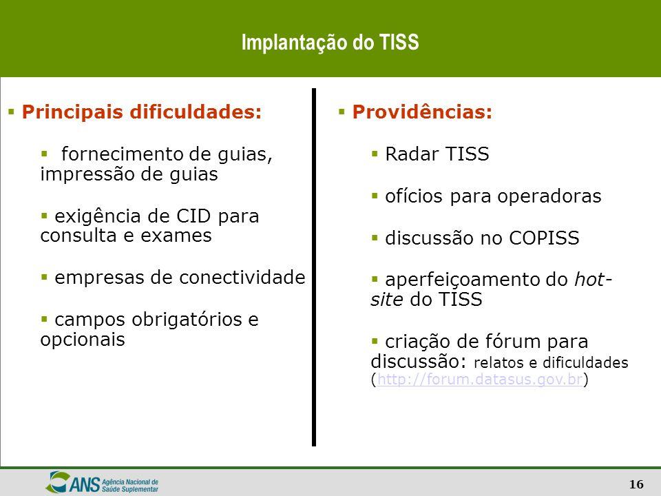 16 Implantação do TISS Providências: Radar TISS ofícios para operadoras discussão no COPISS aperfeiçoamento do hot- site do TISS criação de fórum para