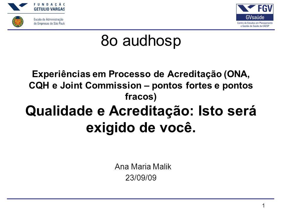 1 8o audhosp Experiências em Processo de Acreditação (ONA, CQH e Joint Commission – pontos fortes e pontos fracos) Qualidade e Acreditação: Isto será