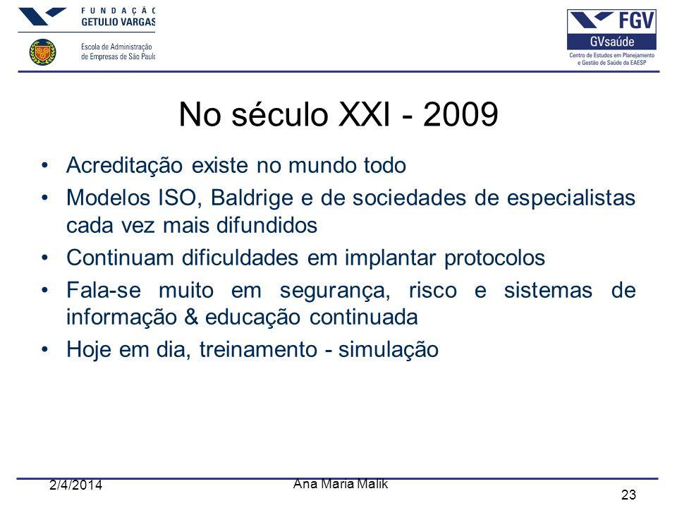 23 No século XXI - 2009 Acreditação existe no mundo todo Modelos ISO, Baldrige e de sociedades de especialistas cada vez mais difundidos Continuam dif