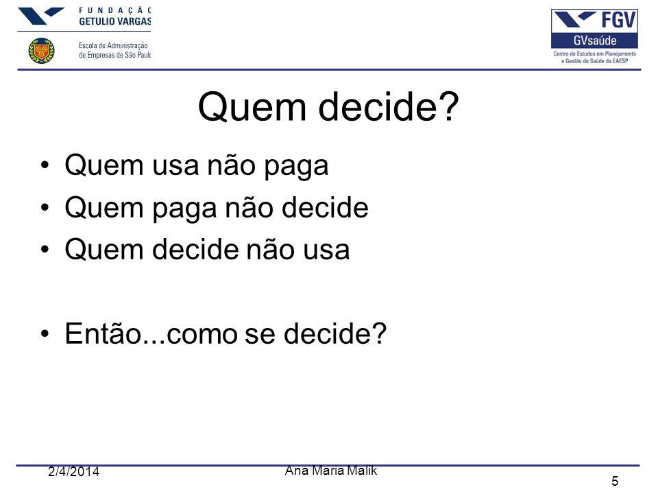 5 2/4/2014 Ana Maria Malik Quem decide? Quem usa não paga Quem paga não decide Quem decide não usa Então...como se decide?
