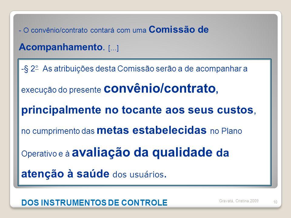 10 -§ 2° As atribuições desta Comissão serão a de acompanhar a execução do presente convênio/contrato, principalmente no tocante aos seus custos, no c