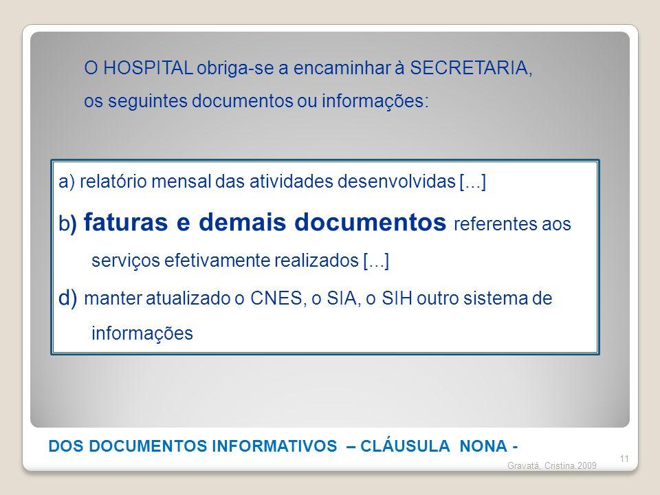 DOS DOCUMENTOS INFORMATIVOS – CLÁUSULA NONA - 11 Gravatá, Cristina.2009 a) relatório mensal das atividades desenvolvidas [...] b) faturas e demais doc