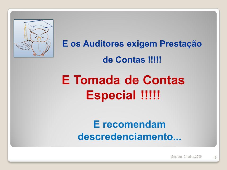16 E os Auditores exigem Prestação de Contas !!!!! E Tomada de Contas Especial !!!!! E recomendam descredenciamento... Gravatá, Cristina.2009