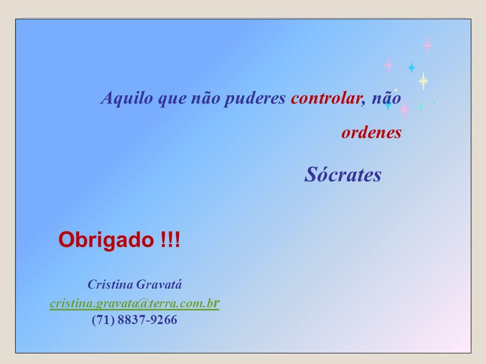 Gravatá, Cristina.200937 Cristina Gravatá cristina.gravata@terra.com.b r (71) 8837-9266 Aquilo que não puderes controlar, não ordenes Sócrates Obrigad