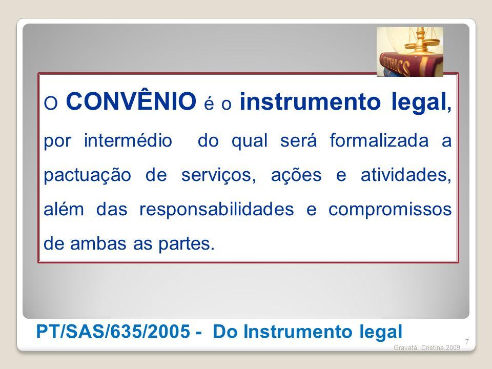 PT/SAS/635/2005 - Do Instrumento legal 7 Gravatá, Cristina.2009 O CONVÊNIO é o instrumento legal, por intermédio do qual será formalizada a pactuação