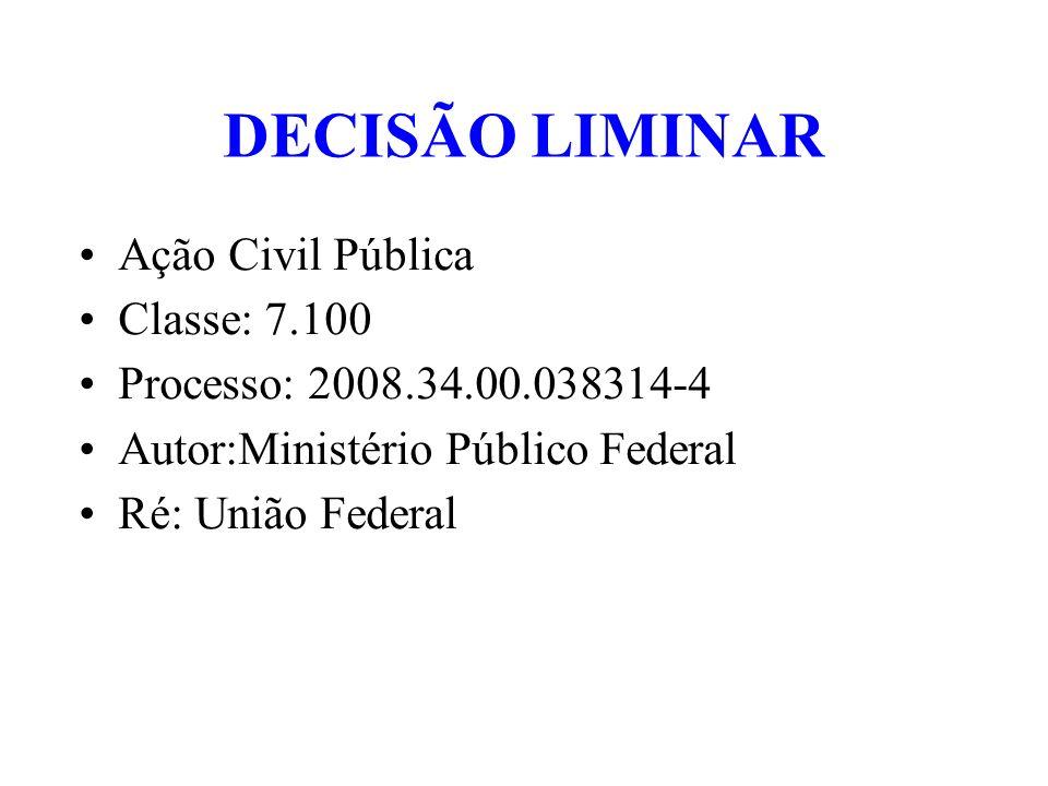 DECISÃO LIMINAR Ação Civil Pública Classe: 7.100 Processo: 2008.34.00.038314-4 Autor:Ministério Público Federal Ré: União Federal