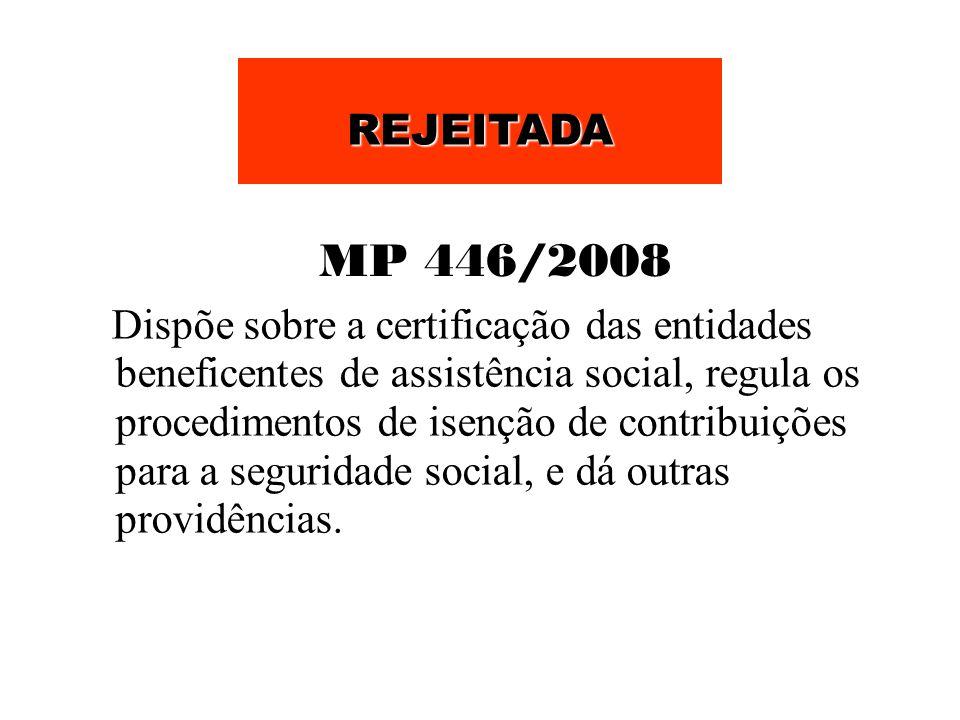 MP 446/2008 Dispõe sobre a certificação das entidades beneficentes de assistência social, regula os procedimentos de isenção de contribuições para a s