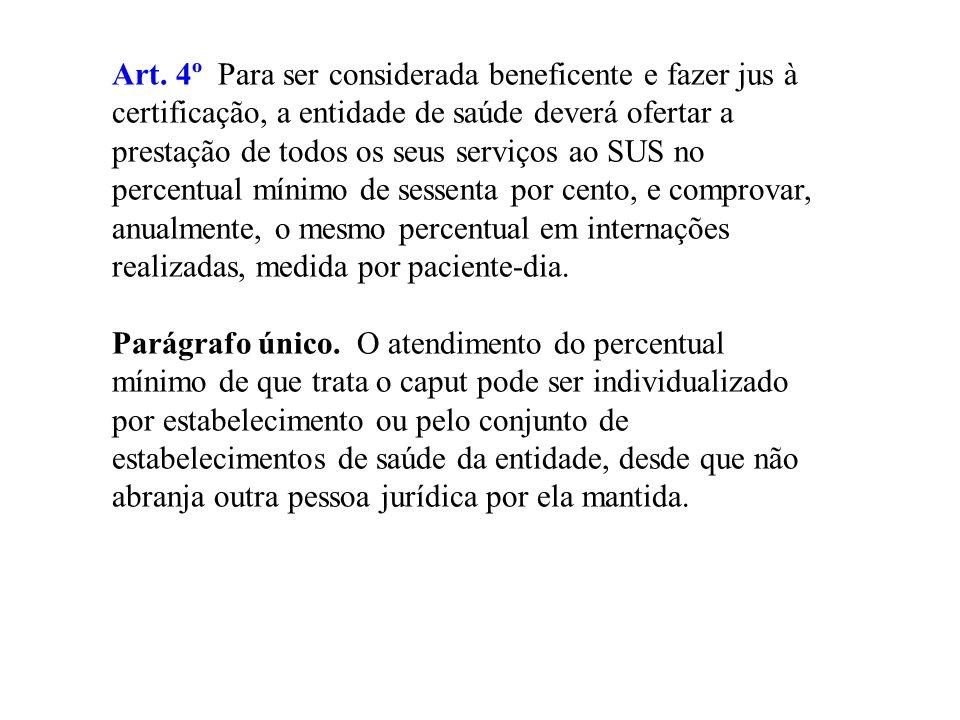 Art. 4º Para ser considerada beneficente e fazer jus à certificação, a entidade de saúde deverá ofertar a prestação de todos os seus serviços ao SUS n