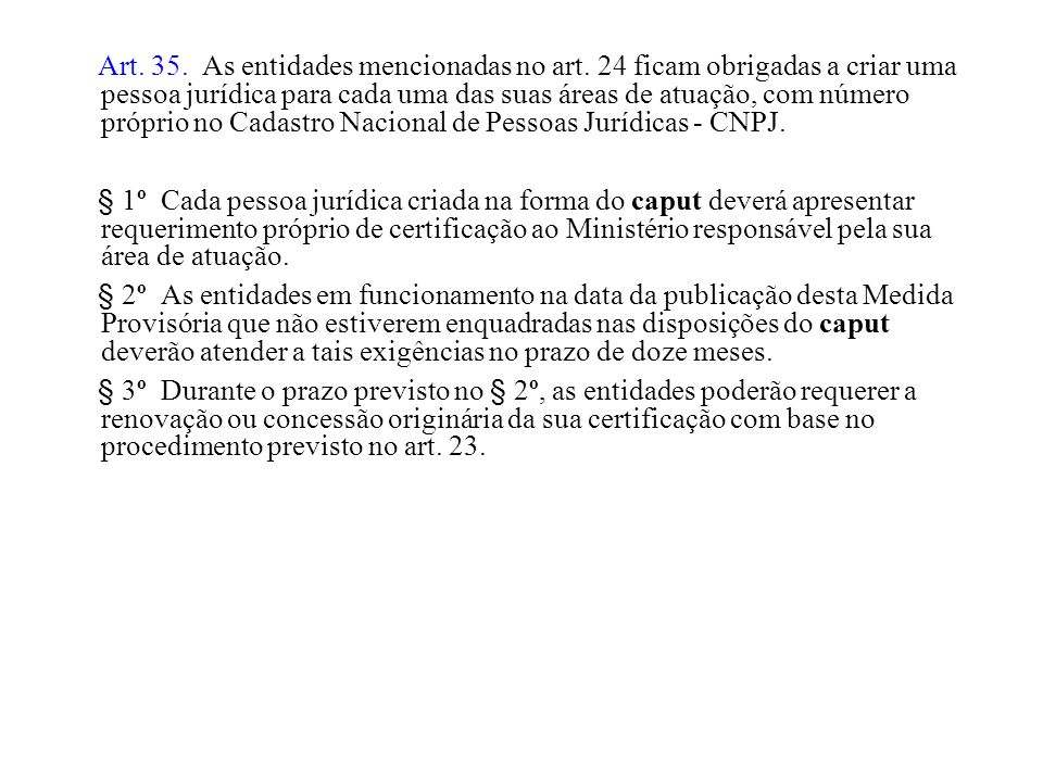 Art. 35. As entidades mencionadas no art. 24 ficam obrigadas a criar uma pessoa jurídica para cada uma das suas áreas de atuação, com número próprio n