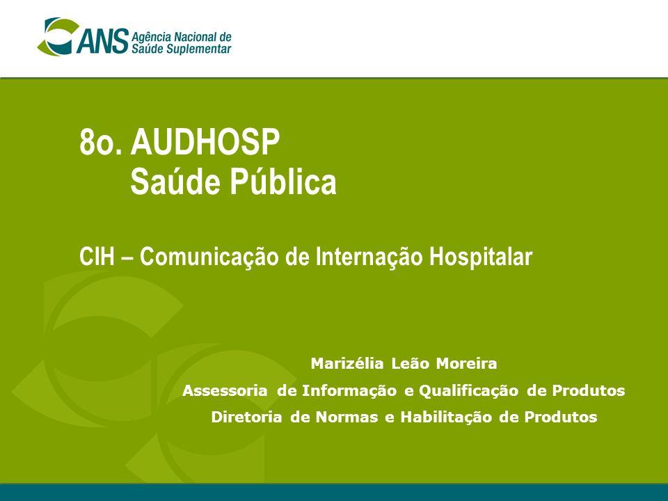 8o. AUDHOSP Saúde Pública CIH – Comunicação de Internação Hospitalar Marizélia Leão Moreira Assessoria de Informação e Qualificação de Produtos Direto