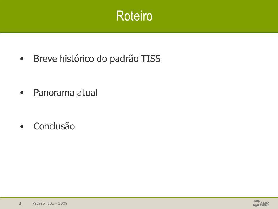Padrão TISS - 2009 13 Reflexões 1.2003, 2004, 2005, 2006, 2007, 2008, 2009...