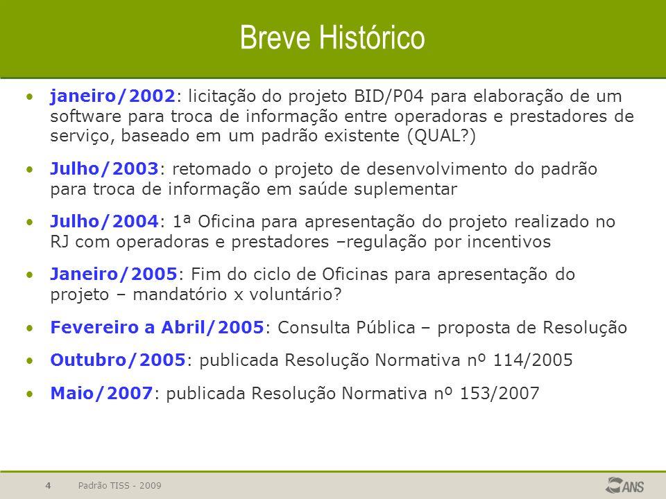 Padrão TISS - 2009 4 Breve Histórico janeiro/2002: licitação do projeto BID/P04 para elaboração de um software para troca de informação entre operador