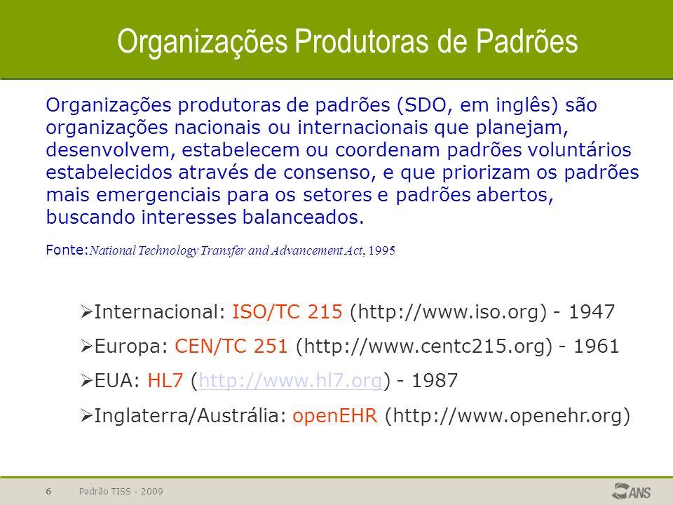 Padrão TISS - 2009 6 Organizações Produtoras de Padrões Organizações produtoras de padrões (SDO, em inglês) são organizações nacionais ou internaciona