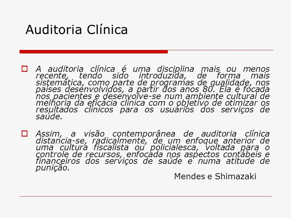 Auditoria Clínica A auditoria clínica é uma disciplina mais ou menos recente, tendo sido introduzida, de forma mais sistemática, como parte de program