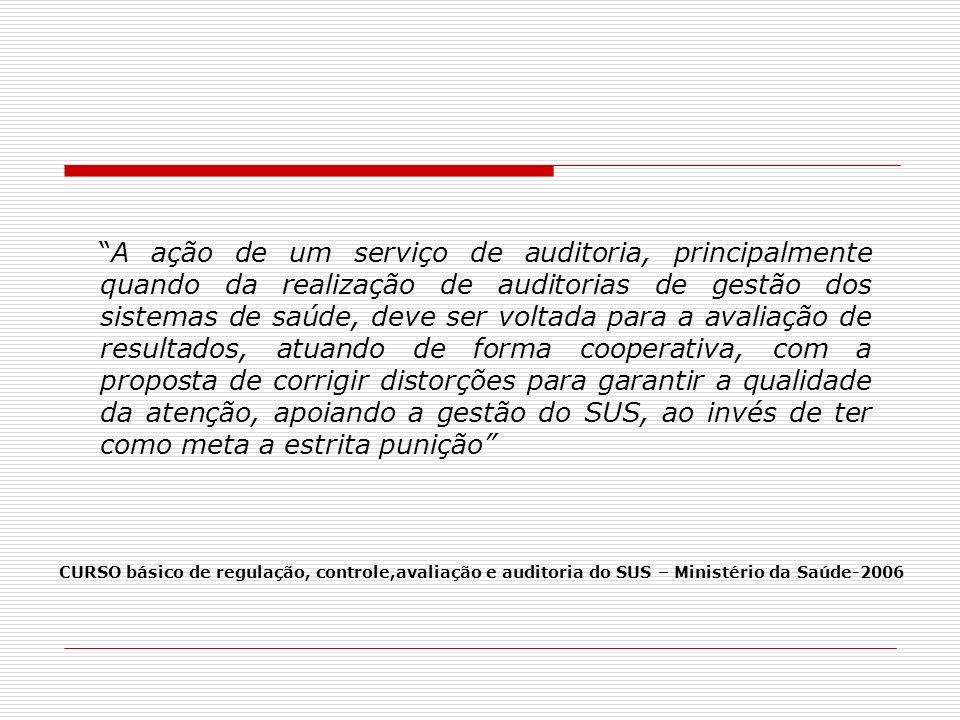 A ação de um serviço de auditoria, principalmente quando da realização de auditorias de gestão dos sistemas de saúde, deve ser voltada para a avaliaçã