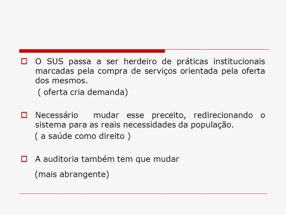 O SUS passa a ser herdeiro de práticas institucionais marcadas pela compra de serviços orientada pela oferta dos mesmos. ( oferta cria demanda) Necess