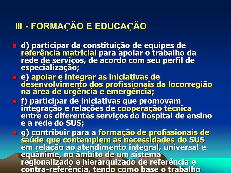 d) participar da constituição de equipes de referência matricial para apoiar o trabalho da rede de serviços, de acordo com seu perfil de especializaçã
