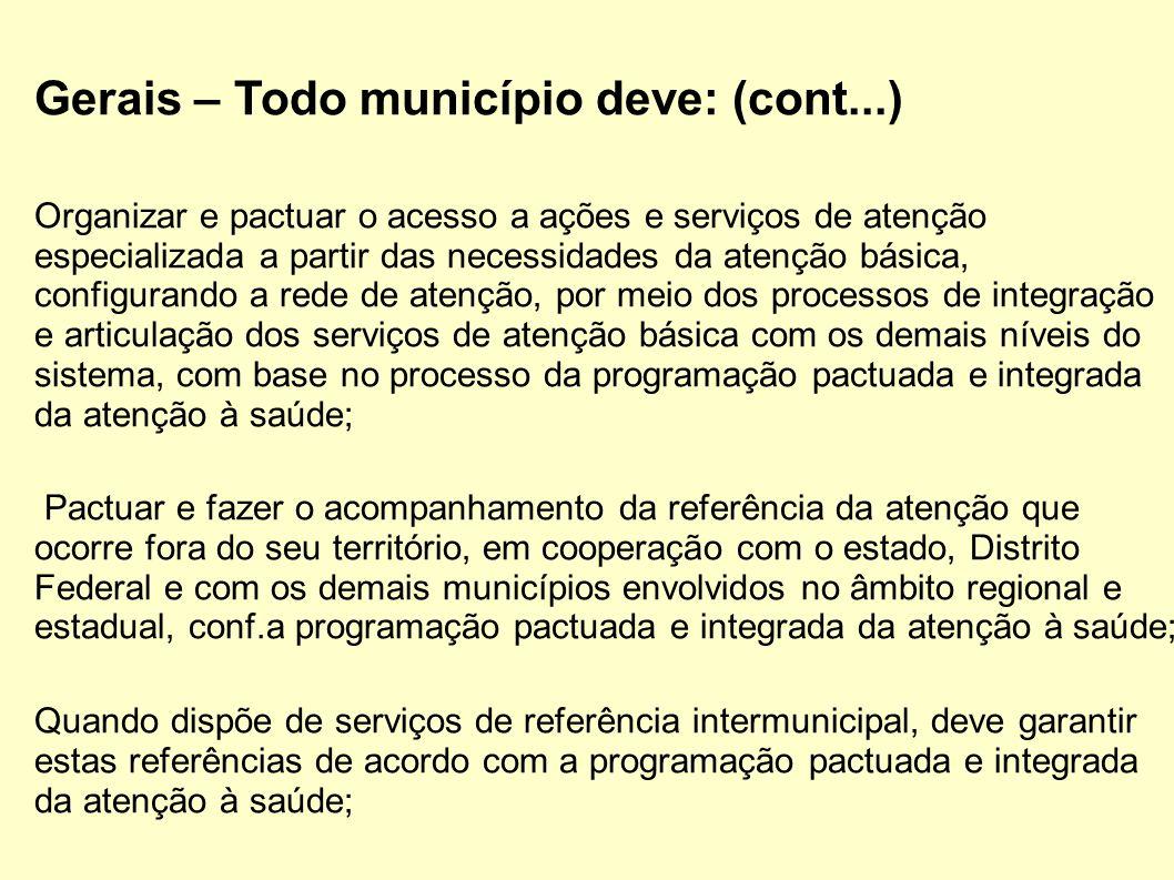 Gerais – Todo município deve: (cont...) Organizar e pactuar o acesso a ações e serviços de atenção especializada a partir das necessidades da atenção