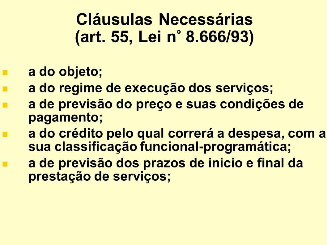 Cláusulas Necessárias (art. 55, Lei n° 8.666/93) a do objeto; a do regime de execução dos serviços; a de previsão do preço e suas condições de pagamen