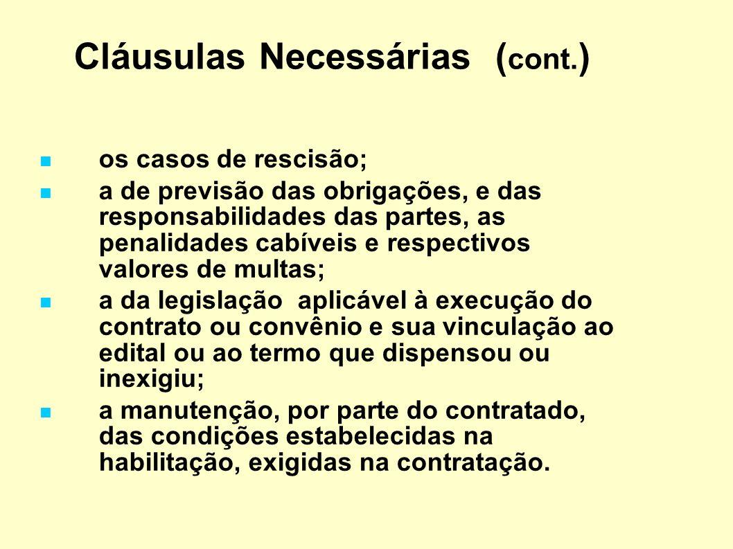 Cláusulas Necessárias ( cont. ) os casos de rescisão; a de previsão das obrigações, e das responsabilidades das partes, as penalidades cabíveis e resp