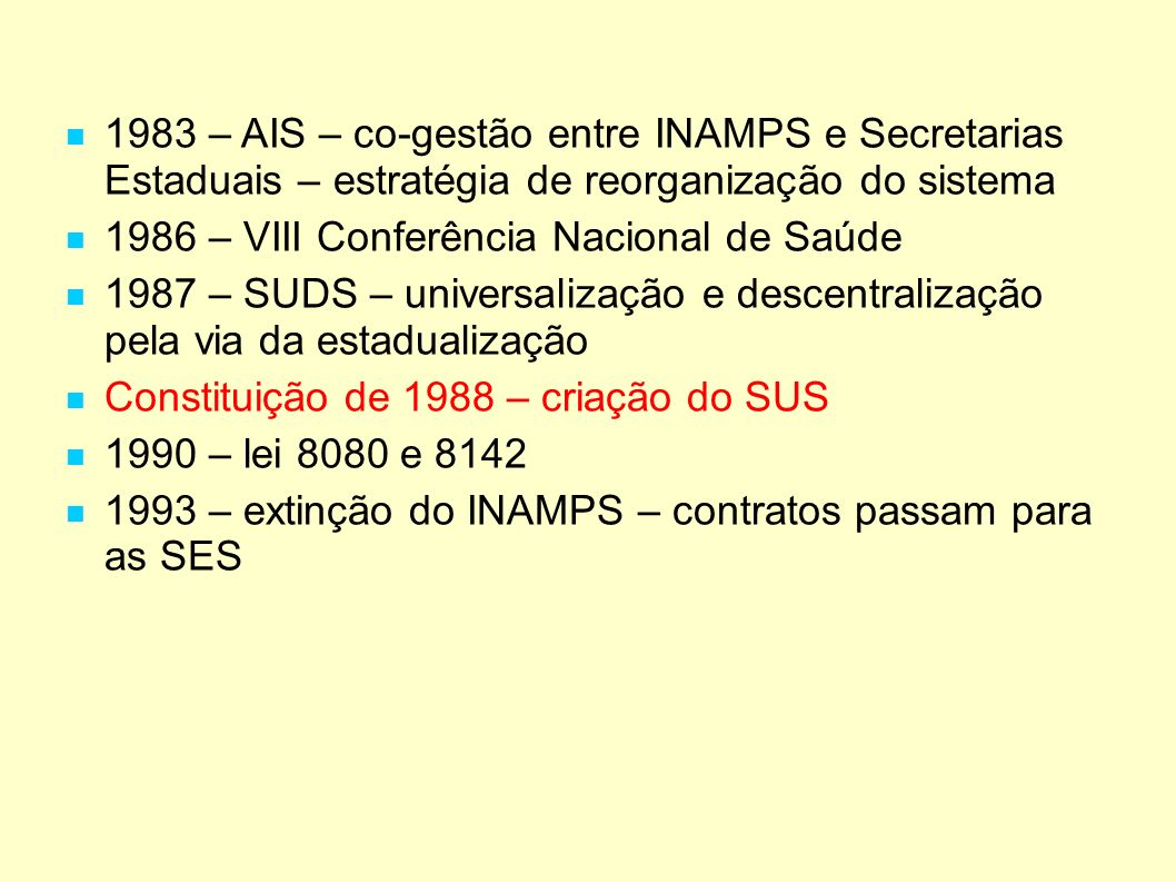 1983 – AIS – co-gestão entre INAMPS e Secretarias Estaduais – estratégia de reorganização do sistema 1986 – VIII Conferência Nacional de Saúde 1987 –