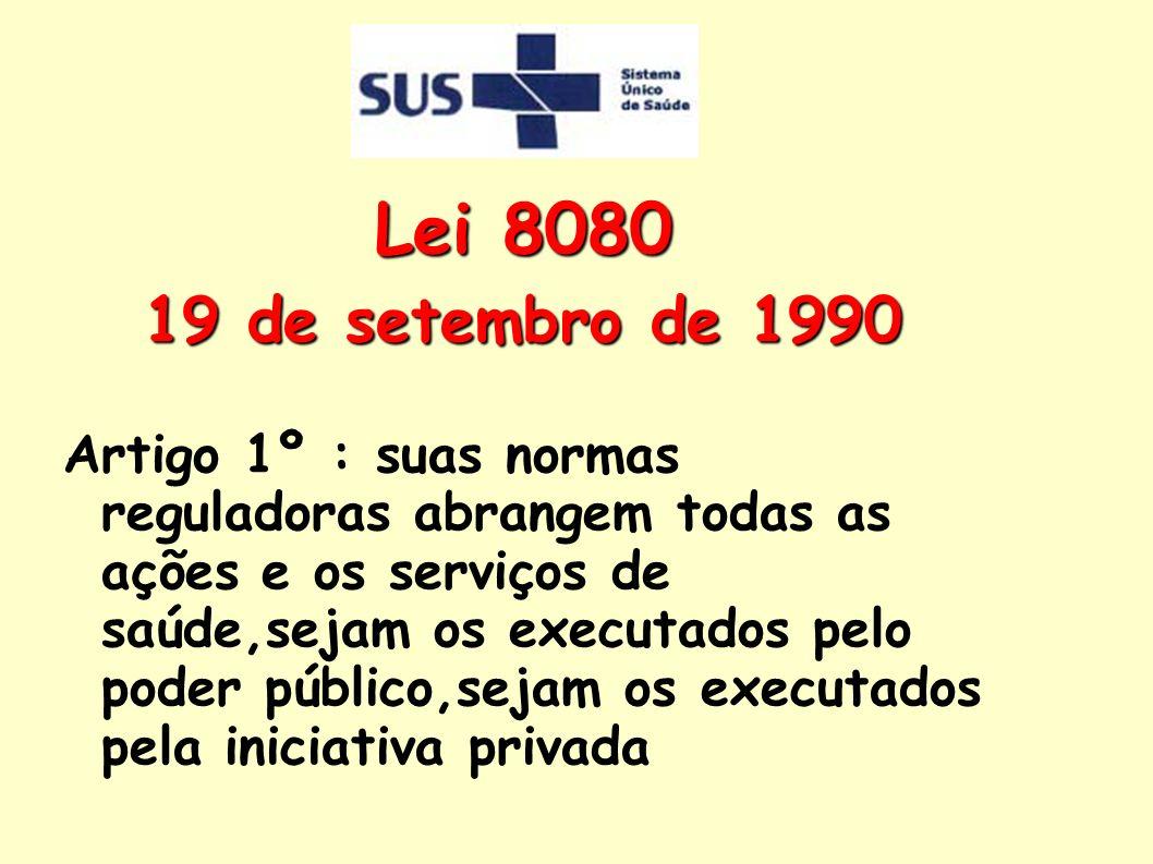Lei 8080 19 de setembro de 1990 Artigo 1º : suas normas reguladoras abrangem todas as ações e os serviços de saúde,sejam os executados pelo poder públ